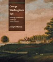 George Washington's eye : landscape, architecture, and design at Mount Vernon