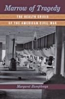 Marrow of tragedy : the health crisis of the American Civil War