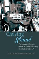 Chasing sound : technology, culture, and the art of studio recording from Edison to the LP