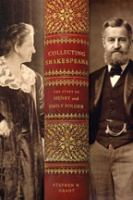 Collecting Shakespeare : the story of Henry and Emily Folger