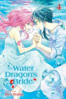 The Water Dragon's Bride: 4 / Story & Art by Rei Toma ; English Translation & Adaptation, Abby Lehrke ; Touch-up Art & Lettering, Monalisa De Asis