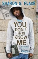 Cover of the book You don't even know me : stories and poems about boys