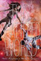 This shattered world : a Starbound novel