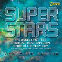 Super stars : the biggest, hottest, brightest, most explosive stars in the Milky Way