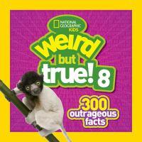 Weird but True!: 8 : 300 Outrageous Facts