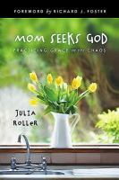 Mom seeks God : finding grace in the chaos