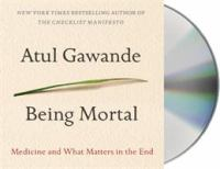 Being mortal [sound recording] : medicine and what matters in the end