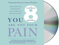 You are not your pain [sound recording] : using mindfulness to relieve pain, reduce stress, and restore well-being : an eight-week program