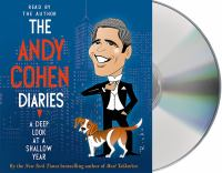 The Andy Cohen diaries [sound recording] : a deep look at a shallow year