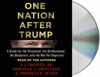 One Nation After Trump: [a Guide for the Perplexed, the Disillusioned, the Desperate, and the Not-yet Deported]