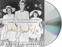 Jackie, Janet & Lee: [the Secret Lives of Janet Auchincloss and Her Daughters, Jacqueline Kennedy Onassis and Lee Radziwill]