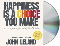 Happiness Is A Choice You Make: [lessons From A Year Among the Oldest Old]