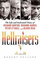 Hellraisers : the life and inebriated times of Richard Burton, Richard Harris, Peter O'Toole, and Oliver Reed