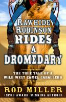 Rawhide Robinson Rides A Dromedary: The True Tale of A Wild West Camel Caballero