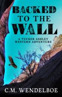 Backed to the Wall: A Tucker Ashley Western Adventure