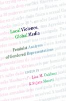 Local violence, global media : feminist analyses of gendered representations