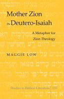 Mother Zion in Deutero-Isaiah [electronic resource] : a metaphor for Zion theology :