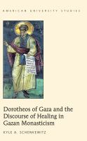 Dorotheos of Gaza and the Discourse of healing in Gazan monasticism /
