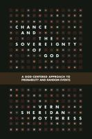 Chance and the sovereignty of God : a God-centered approach to probability and random events