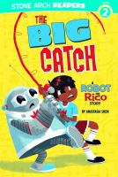 Cover of the book The big catch : a Robot and Rico story
