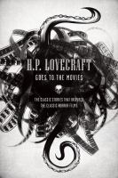 H.P. Lovecraft goes to the movies : [the classic stories that inspired the classic horror films]