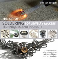 ART OF SOLDERING FOR JEWELRY MAKERS