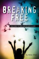 Breaking free : true stories of girls who escaped modern slavery
