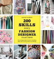 200 skills every fashion designer must have : the indispensable guide to building skills and turning ideas into reality