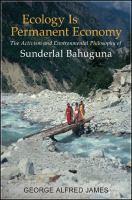 Ecology is permanent economy [electronic resource] : the activism and environmental philosophy of Sunderlal Bahuguna