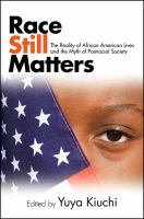 Race still matters : the reality of African American lives and the myth of postracial society /