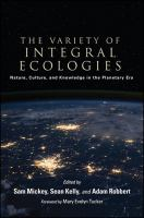 Variety of integral ecologies : nature, culture, and knowledge in the planetary era /