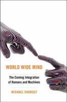 World wide mind : the coming integration of humanity, machines and the internet