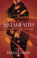 Sistahfaith : real stories of pain, truth, and triumph