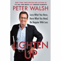 Lighten up : love what you have, have what you need, be happier with less