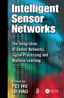 Intelligent sensor networks [electronic resource] : the integration of sensor networks, signal processing, and machine learning