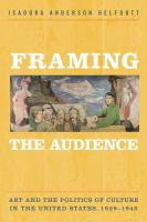 Framing the audience : art and the politics of culture in the United States, 1929-1945