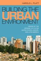Building the urban environment : visions of the organic city in the United States, Europe, and Latin America
