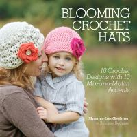 Blooming Crochet Hats : 10 Crochet Designs With 10 Mix-and-match Accents