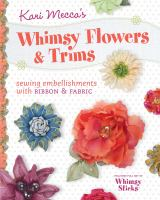 Kari Mecca's whimsy flowers & trims : sewing embellishments with ribbon & fabric.