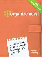 Organize now! : a week-by-week guide to simplify your space and your life!