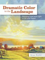 Dramatic color in the landscape : painting land and light in oil and pastel