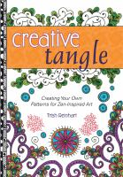 Creative tangle : creating your own patterns for Zen-inspired art