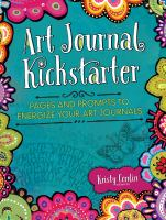Art journal kickstarter : pages and prompts to energize your art journals