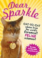 Dear Sparkle [electronic resource] : cat-to-cat advice from the world's foremost feline columnist
