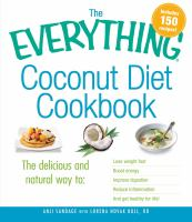 The everything coconut diet cookbook : the delicious and natural way to lose weight fast, boost energy, improve digestion, reduce inflammation, and get healthy for life
