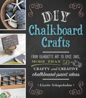 DIY chalkboard crafts : from silhouette art to spice jars, more than 50 crafty abd creative chalkboard-paint ideas