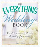The everything wedding book : your all-in-one guide to planning the wedding of your dreams