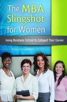 The MBA slingshot for women : using business school to catapult your career