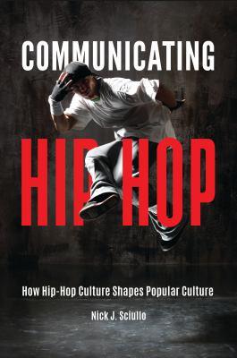 Book cover for Communicating hip-hop : how hip-hop culture shapes popular culture / Nick J. Sciullo