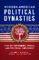 Modern American political dynasties : a study of power, family, and political influence /